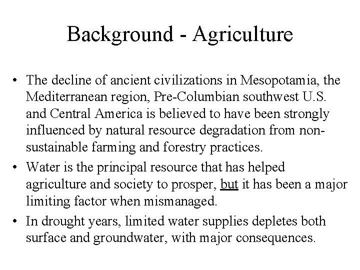 Background - Agriculture • The decline of ancient civilizations in Mesopotamia, the Mediterranean region,