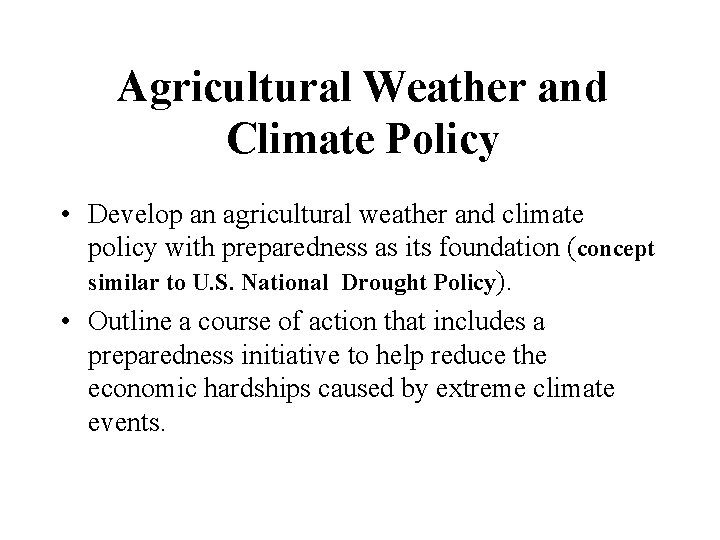 Agricultural Weather and Climate Policy • Develop an agricultural weather and climate policy with