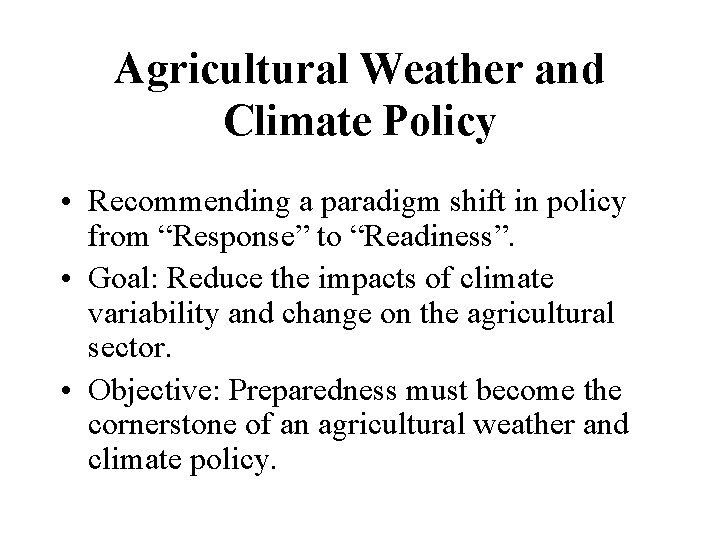 """Agricultural Weather and Climate Policy • Recommending a paradigm shift in policy from """"Response"""""""