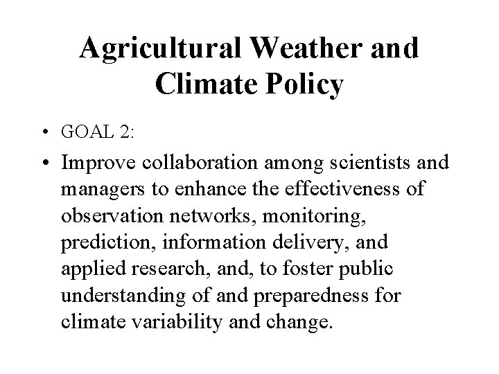 Agricultural Weather and Climate Policy • GOAL 2: • Improve collaboration among scientists and