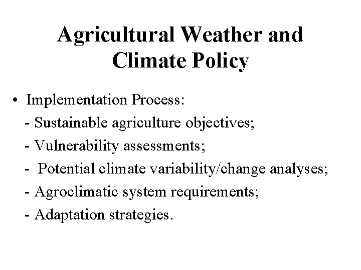 Agricultural Weather and Climate Policy • Implementation Process: - Sustainable agriculture objectives; - Vulnerability