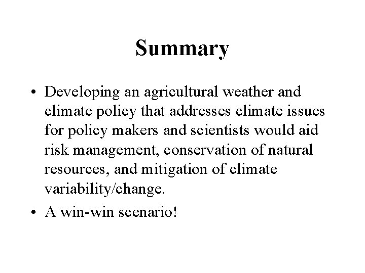 Summary • Developing an agricultural weather and climate policy that addresses climate issues for
