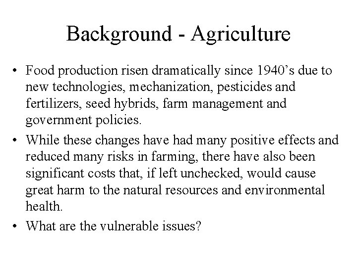 Background - Agriculture • Food production risen dramatically since 1940's due to new technologies,