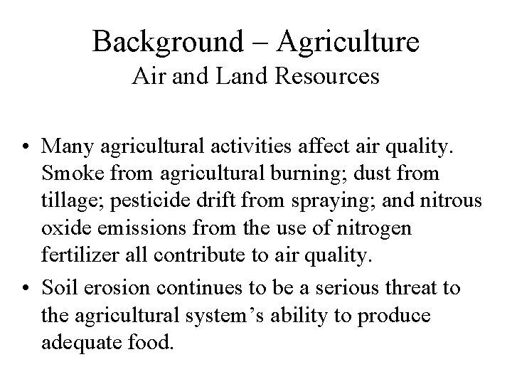 Background – Agriculture Air and Land Resources • Many agricultural activities affect air quality.