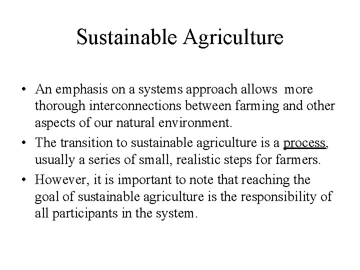 Sustainable Agriculture • An emphasis on a systems approach allows more thorough interconnections between
