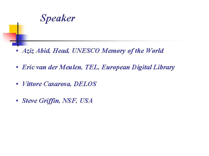 Speaker • Aziz Abid, Head, UNESCO Memory of the World • Eric van der