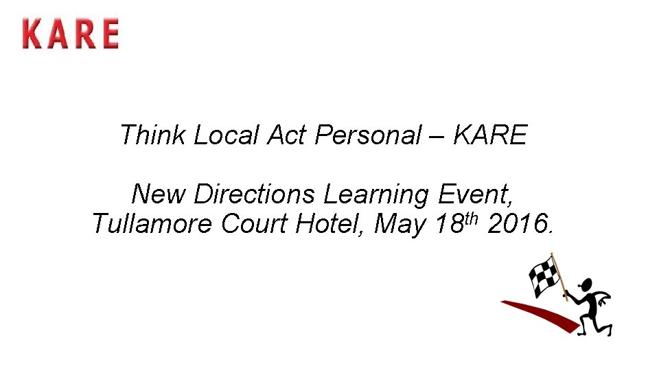 Think Local Act Personal – KARE New Directions Learning Event, Tullamore Court Hotel, May