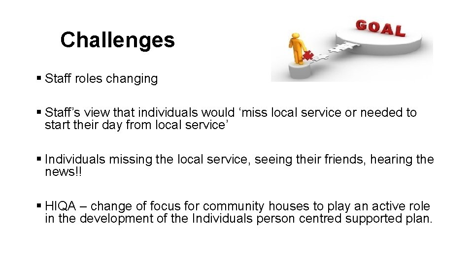 Challenges § Staff roles changing § Staff's view that individuals would 'miss local service