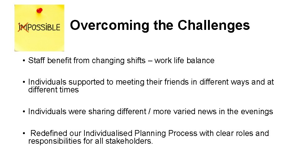 Overcoming the Challenges • Staff benefit from changing shifts – work life balance •