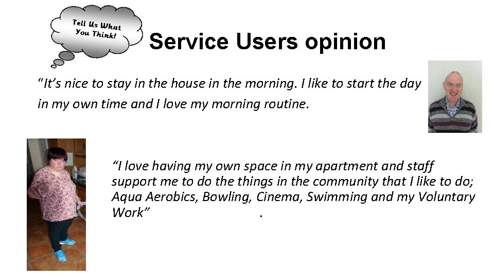 """Service Users opinion """"It's nice to stay in the house in the morning. I"""