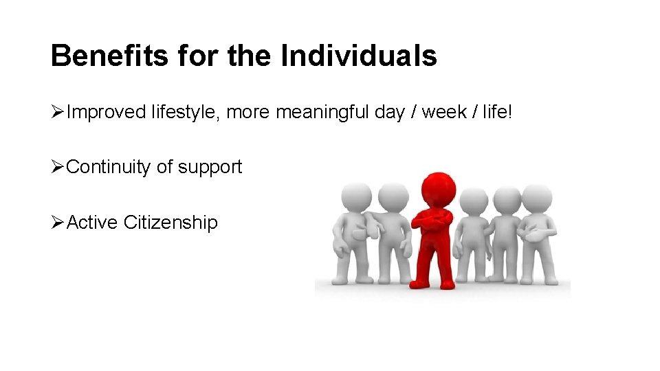 Benefits for the Individuals ØImproved lifestyle, more meaningful day / week / life! ØContinuity
