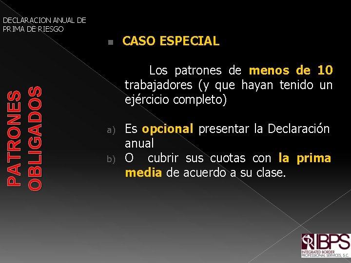 DECLARACION ANUAL DE PRIMA DE RIESGO PATRONES OBLIGADOS n CASO ESPECIAL Los patrones de