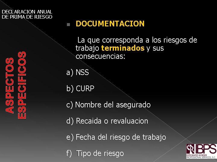 DECLARACION ANUAL DE PRIMA DE RIESGO ASPECTOS ESPECIFICOS n DOCUMENTACION La que corresponda a