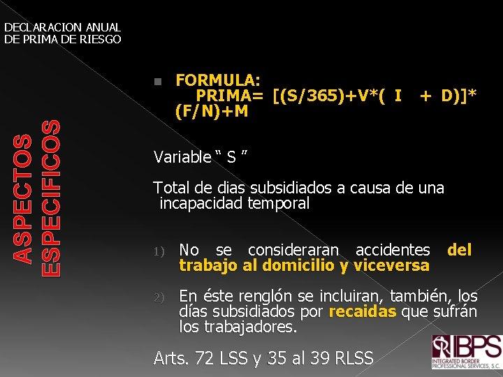 DECLARACION ANUAL DE PRIMA DE RIESGO FORMULA: PRIMA= [(S/365)+V*( I + D)]* (F/N)+M ASPECTOS