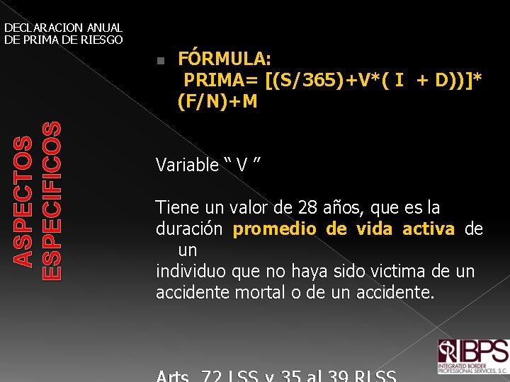 DECLARACION ANUAL DE PRIMA DE RIESGO FÓRMULA: PRIMA= [(S/365)+V*( I + D))]* (F/N)+M ASPECTOS
