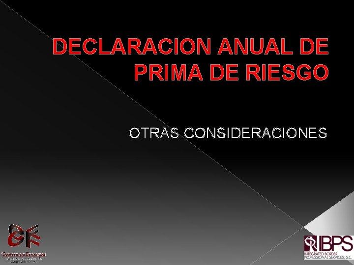 DECLARACION ANUAL DE PRIMA DE RIESGO OTRAS CONSIDERACIONES