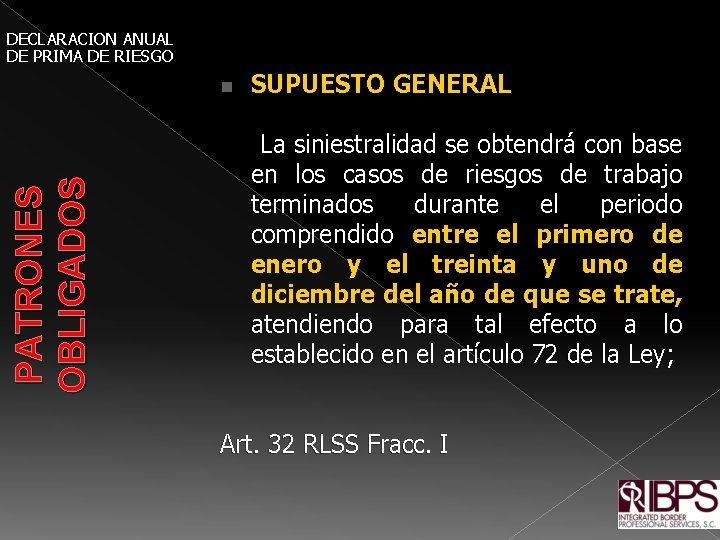 DECLARACION ANUAL DE PRIMA DE RIESGO PATRONES OBLIGADOS n SUPUESTO GENERAL La siniestralidad se