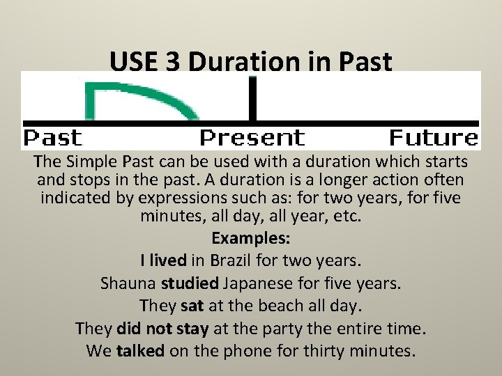 USE 3 Duration in Past The Simple Past can be used with a duration