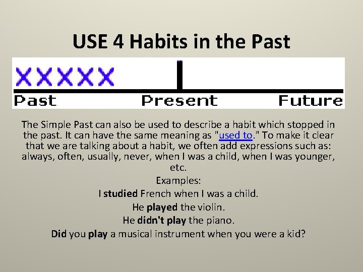 USE 4 Habits in the Past The Simple Past can also be used to