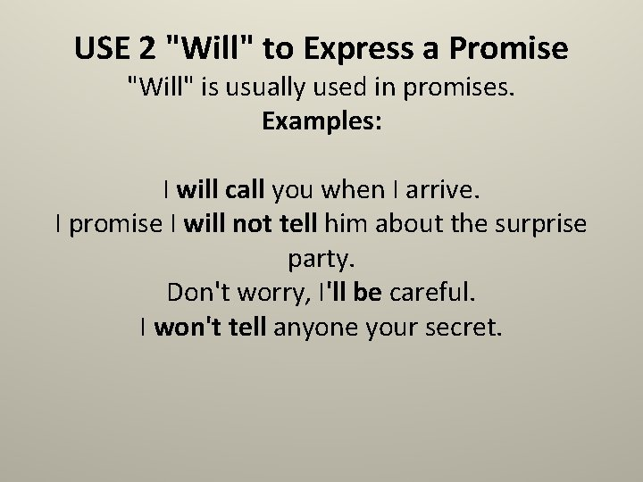 """USE 2 """"Will"""" to Express a Promise """"Will"""" is usually used in promises. Examples:"""