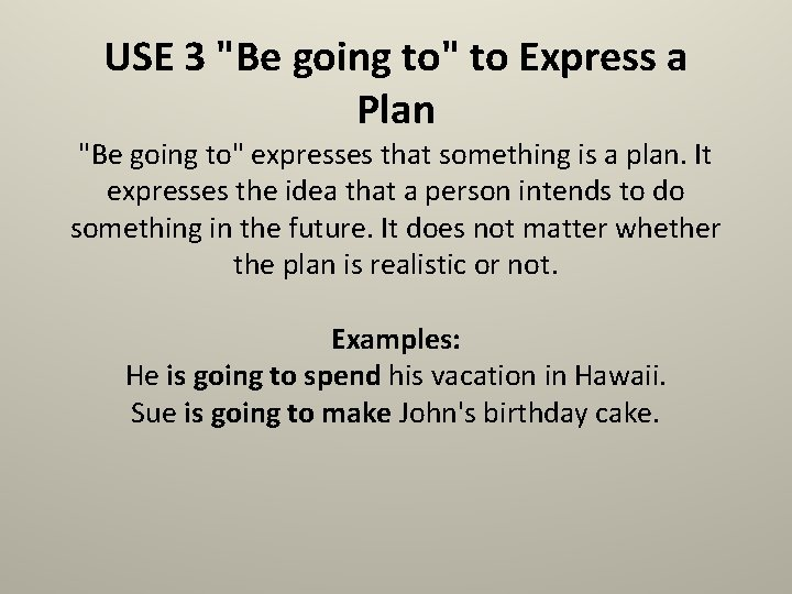 """USE 3 """"Be going to"""" to Express a Plan """"Be going to"""" expresses that"""