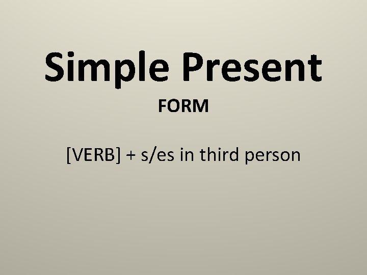 Simple Present FORM [VERB] + s/es in third person