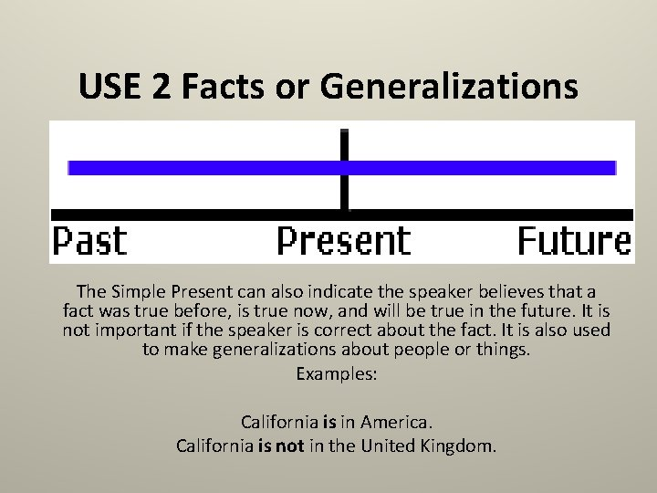 USE 2 Facts or Generalizations The Simple Present can also indicate the speaker believes