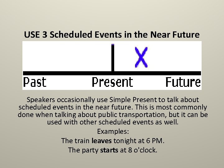 USE 3 Scheduled Events in the Near Future Speakers occasionally use Simple Present to
