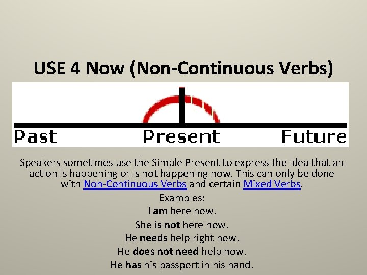USE 4 Now (Non-Continuous Verbs) Speakers sometimes use the Simple Present to express the