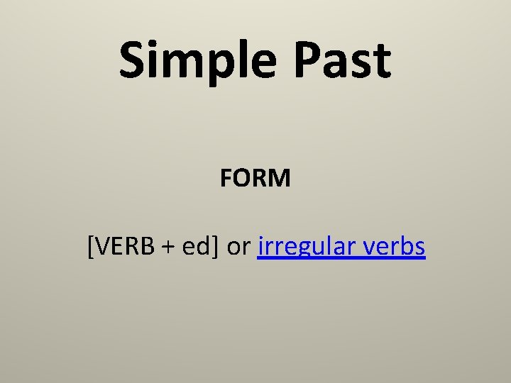 Simple Past FORM [VERB + ed] or irregular verbs