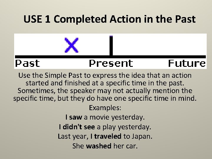 USE 1 Completed Action in the Past Use the Simple Past to express the
