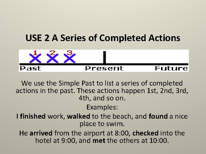 USE 2 A Series of Completed Actions We use the Simple Past to list