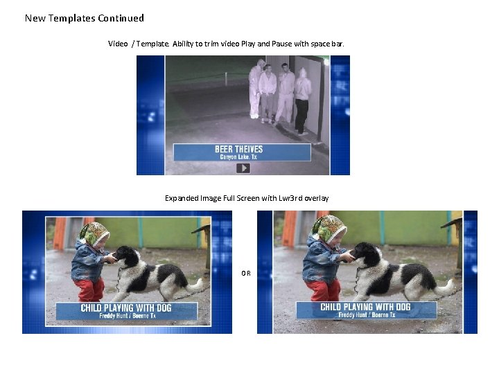New Templates Continued Video / Template. Ability to trim video Play and Pause with