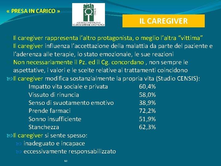 « PRESA IN CARICO » IL CAREGIVER Il caregiver rappresenta l'altro protagonista, o