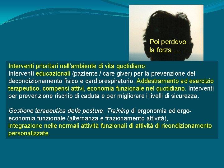 Poi perdevo la forza … Interventi prioritari nell'ambiente di vita quotidiano: Interventi educazionali (paziente