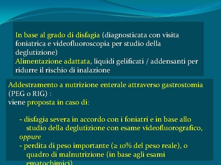 In base al grado di disfagia (diagnosticata con visita foniatrica e videofluoroscopia per studio