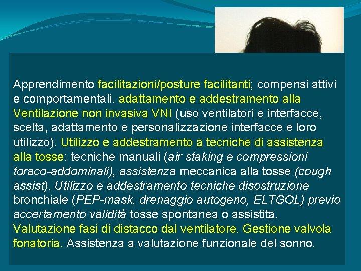 Apprendimento facilitazioni/posture facilitanti; compensi attivi e comportamentali. adattamento e addestramento alla Ventilazione non invasiva