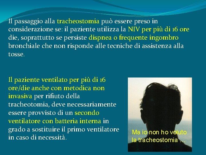 Il passaggio alla tracheostomia può essere preso in considerazione se: il paziente utilizza la