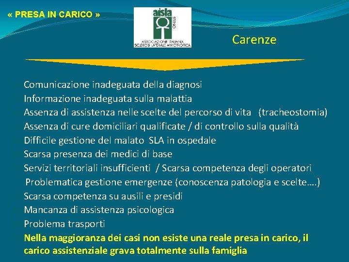 « PRESA IN CARICO » Carenze Comunicazione inadeguata della diagnosi Informazione inadeguata sulla