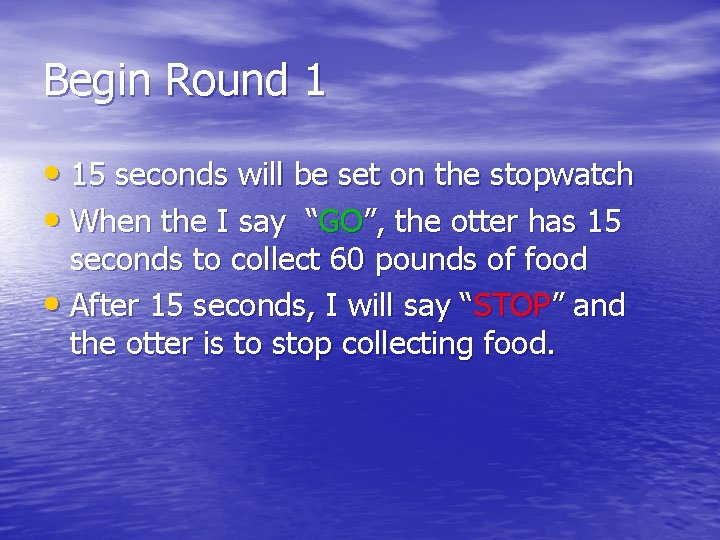 Begin Round 1 • 15 seconds will be set on the stopwatch • When