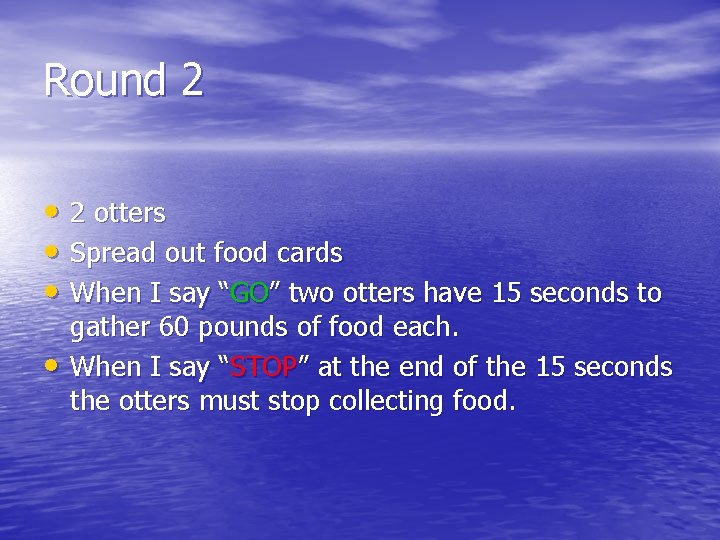 Round 2 • 2 otters • Spread out food cards • When I say