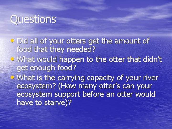 Questions • Did all of your otters get the amount of food that they