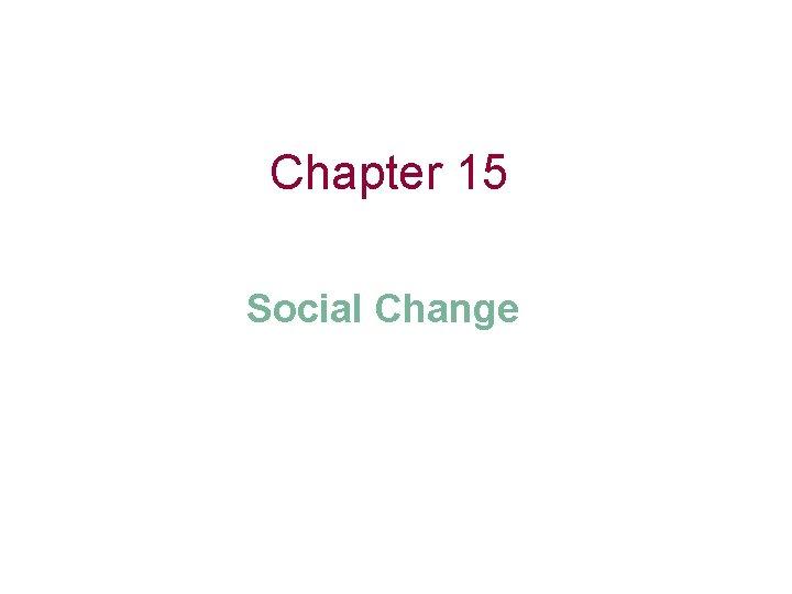 Chapter 15 Social Change