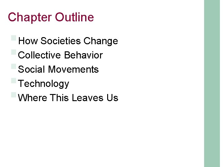 Chapter Outline §How Societies Change §Collective Behavior §Social Movements §Technology §Where This Leaves Us