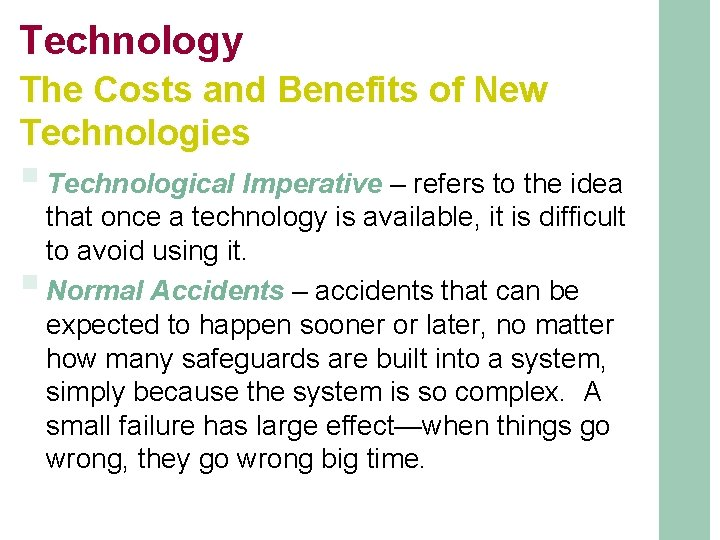 Technology The Costs and Benefits of New Technologies § Technological Imperative – refers to