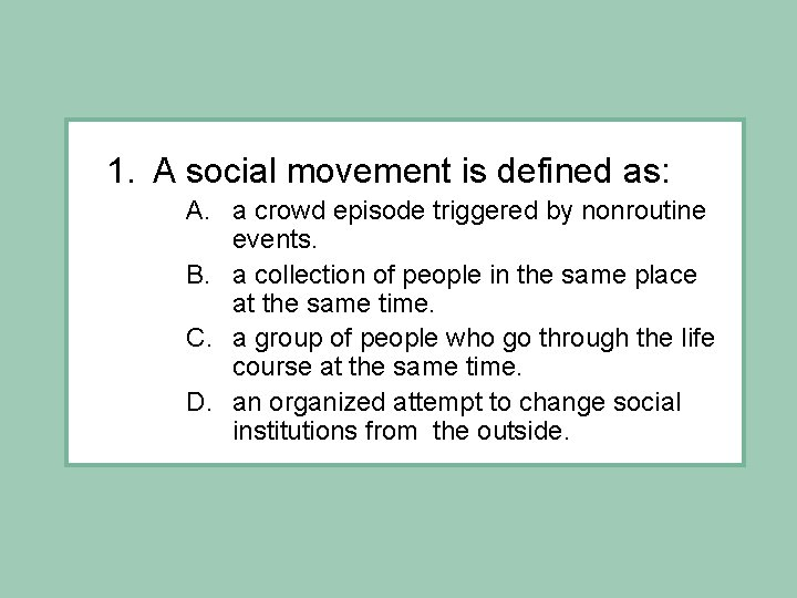 1. A social movement is defined as: A. a crowd episode triggered by nonroutine