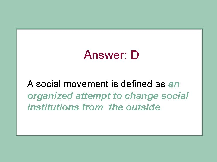 Answer: D A social movement is defined as an organized attempt to change social