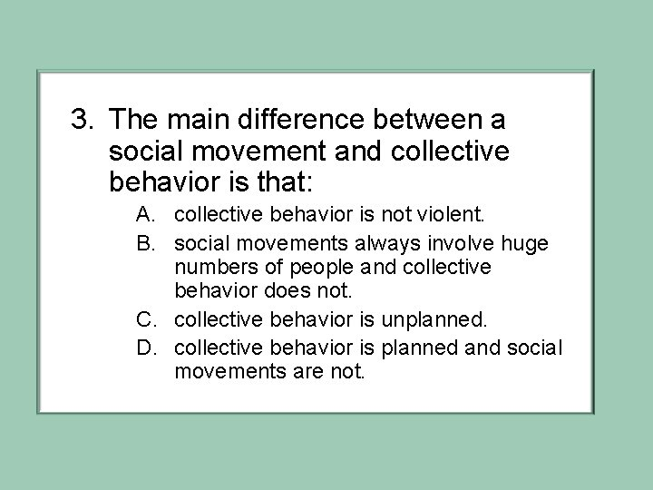 3. The main difference between a social movement and collective behavior is that: A.