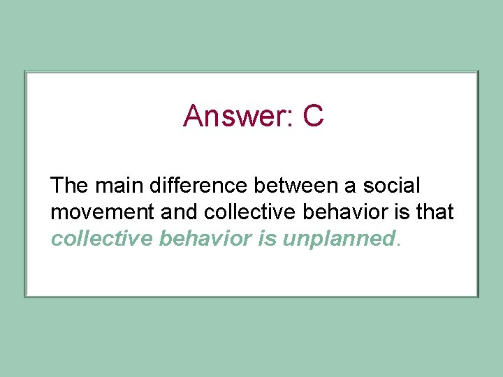 Answer: C The main difference between a social movement and collective behavior is that