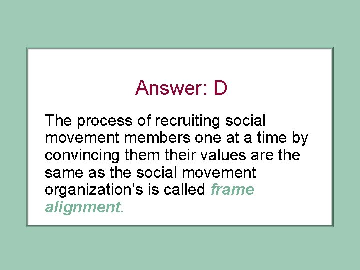Answer: D The process of recruiting social movement members one at a time by